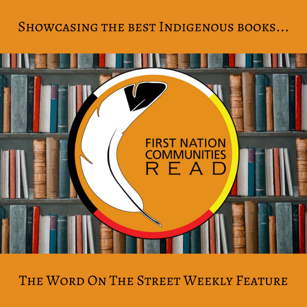"""The First Nation Communities READ logo (an orange circle bordered with a white, yellow, red & black line, containing the organization's name and a black & white feather) rests on top of a background of blue, red & brown books. At the top are the words """"Showcasing the best Indigenous literature..."""" and on the bottom reads """"The Word On The Street Weekly Feature""""."""